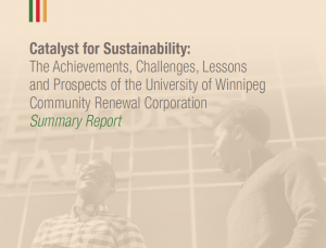 The cover page from the Summary Report called: Catalyst for Sustainability: The Achievements, Challenges, Lessons and Prospects of the University of Winnipeg Community Renewal Corporation.